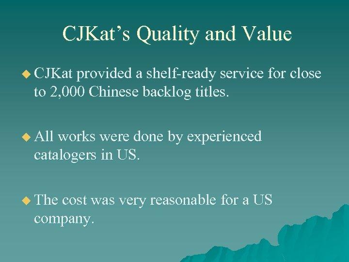 CJKat's Quality and Value u CJKat provided a shelf-ready service for close to 2,