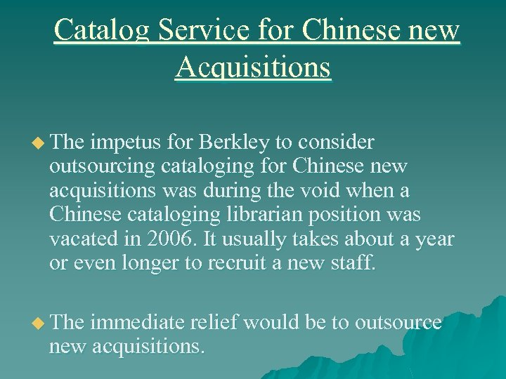 Catalog Service for Chinese new Acquisitions u The impetus for Berkley to consider outsourcing