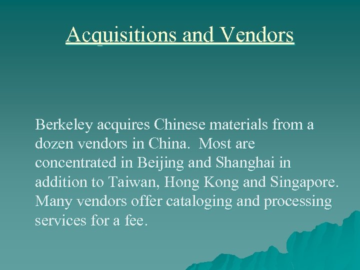 Acquisitions and Vendors Berkeley acquires Chinese materials from a dozen vendors in China. Most