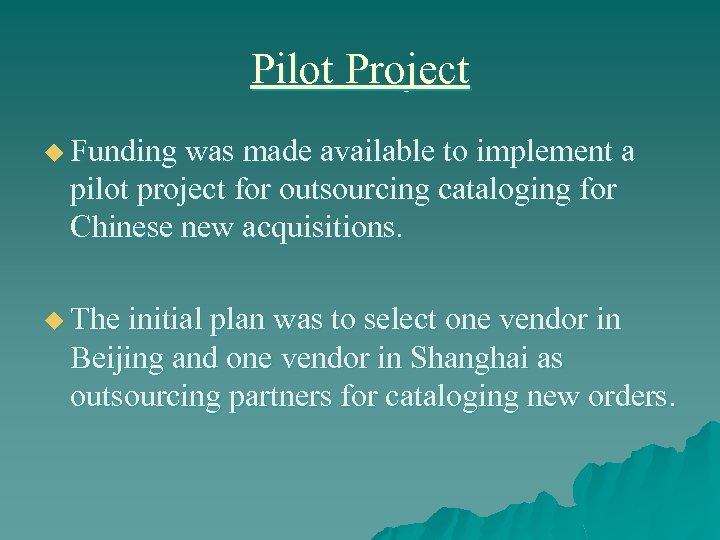 Pilot Project u Funding was made available to implement a pilot project for outsourcing