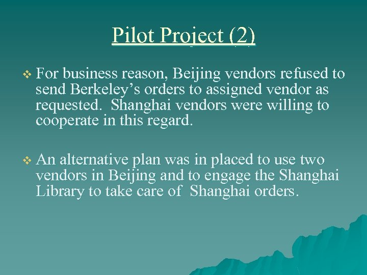 Pilot Project (2) v For business reason, Beijing vendors refused to send Berkeley's orders