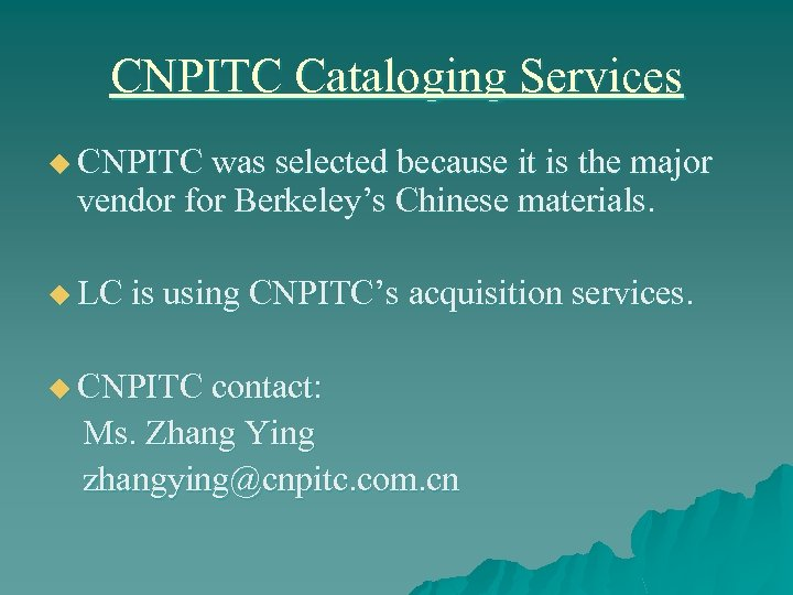 CNPITC Cataloging Services u CNPITC was selected because it is the major vendor for