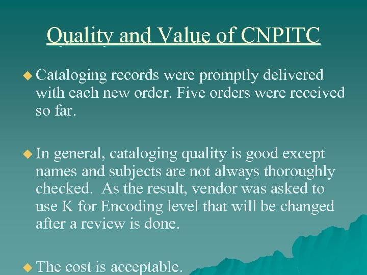 Quality and Value of CNPITC u Cataloging records were promptly delivered with each new