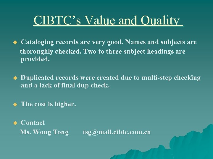CIBTC's Value and Quality Cataloging records are very good. Names and subjects are thoroughly
