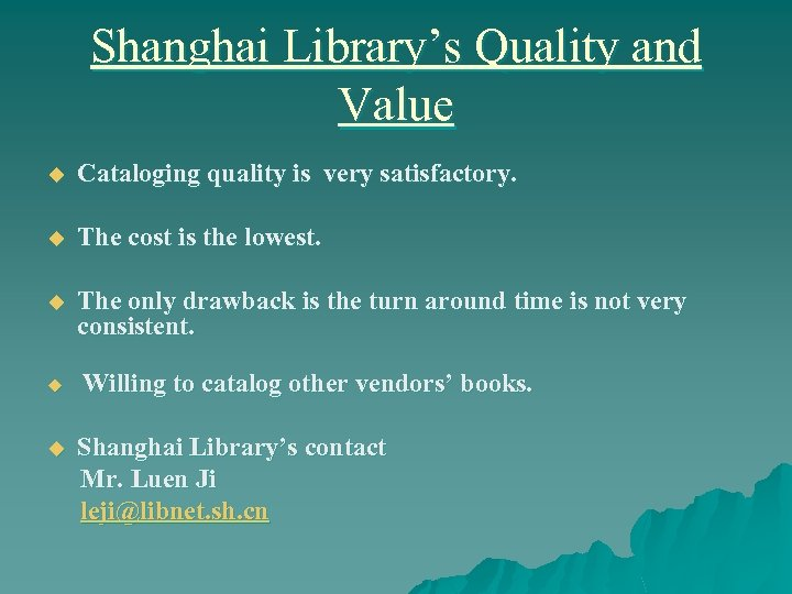 Shanghai Library's Quality and Value u Cataloging quality is very satisfactory. u The cost