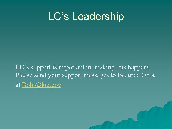 LC's Leadership LC's support is important in making this happens. Please send your support