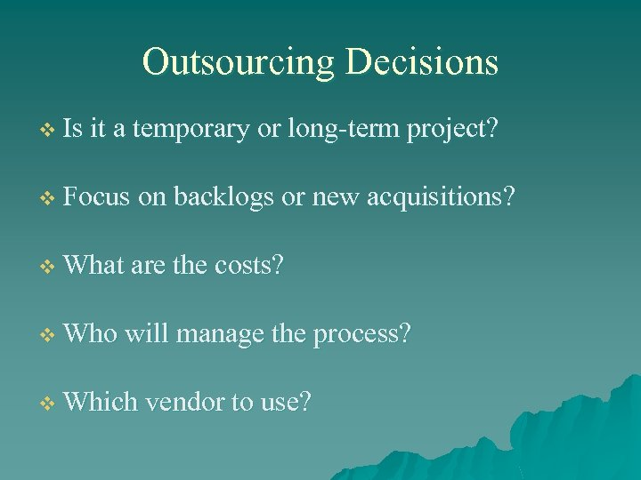 Outsourcing Decisions v Is it a temporary or long-term project? v Focus on backlogs