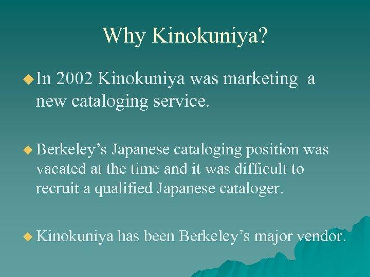 Why Kinokuniya? u In 2002 Kinokuniya was marketing a new cataloging service. u Berkeley's