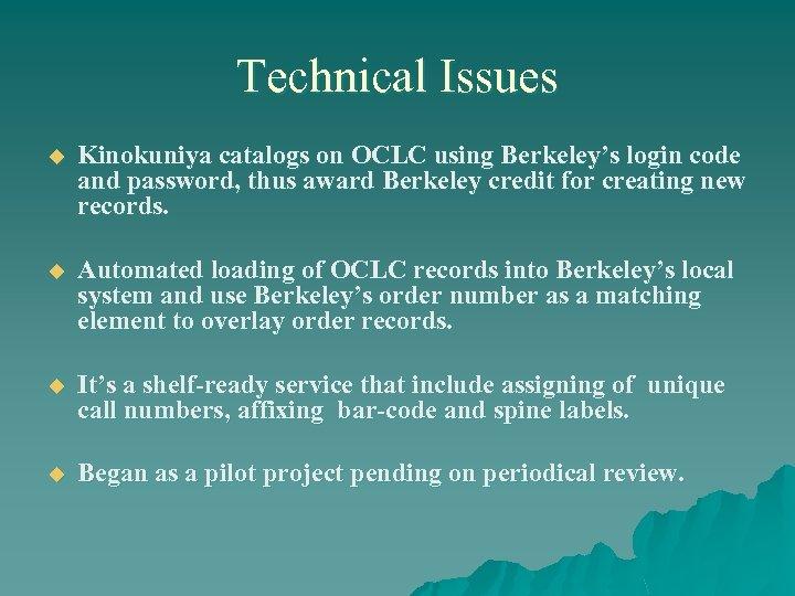 Technical Issues u Kinokuniya catalogs on OCLC using Berkeley's login code and password, thus