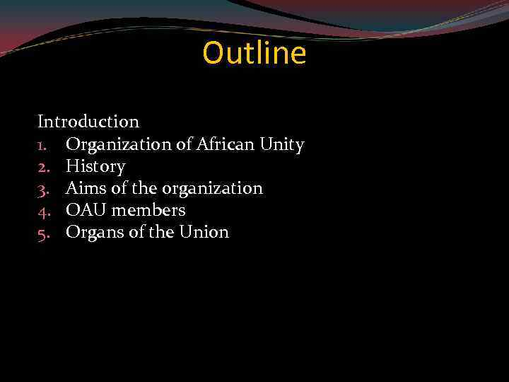 Outline Introduction 1. Organization of African Unity 2. History 3. Aims of the organization