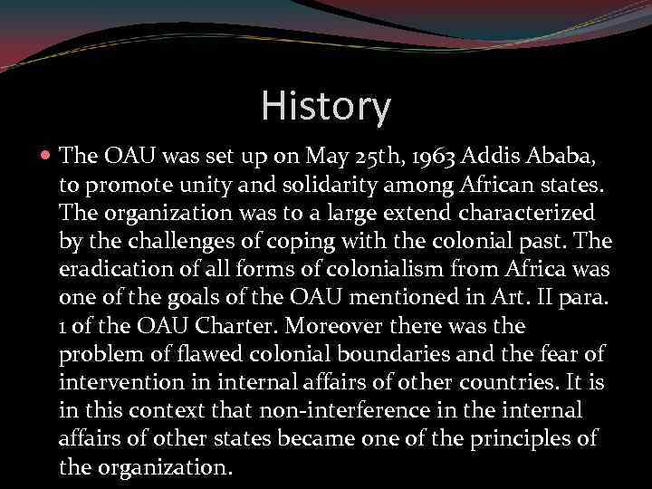 History The OAU was set up on May 25 th, 1963 Addis Ababa, to