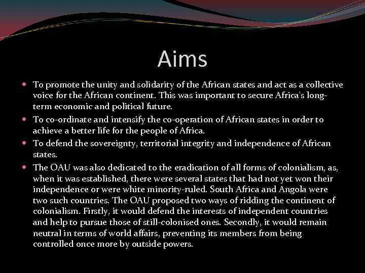 Aims To promote the unity and solidarity of the African states and act as
