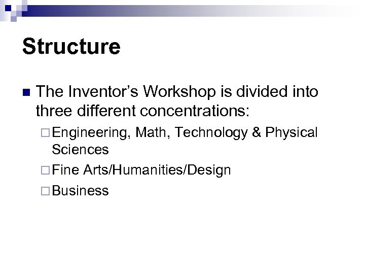 Structure n The Inventor's Workshop is divided into three different concentrations: ¨ Engineering, Math,