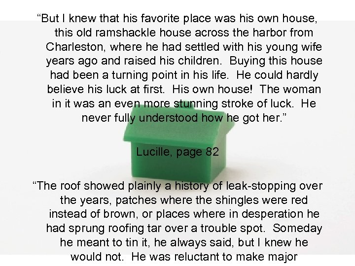 """""""But I knew that his favorite place was his own house, this old ramshackle"""