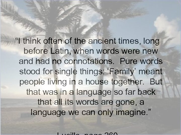 """""""I think often of the ancient times, long before Latin, when words were new"""