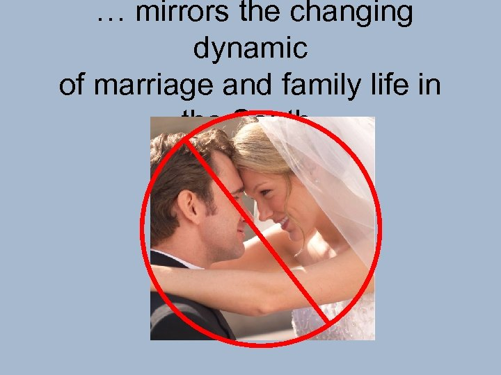 … mirrors the changing dynamic of marriage and family life in the South.