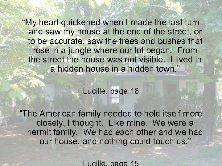 """""""My heart quickened when I made the last turn and saw my house at"""
