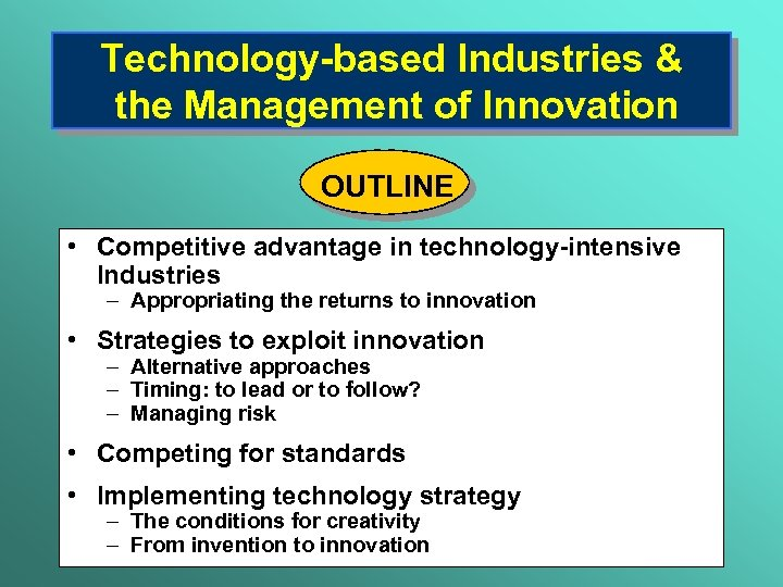 Technology-based Industries & the Management of Innovation OUTLINE • Competitive advantage in technology-intensive Industries