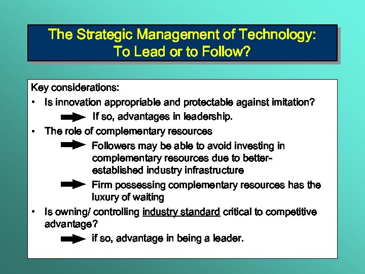 The Strategic Management of Technology: To Lead or to Follow? Key considerations: • Is