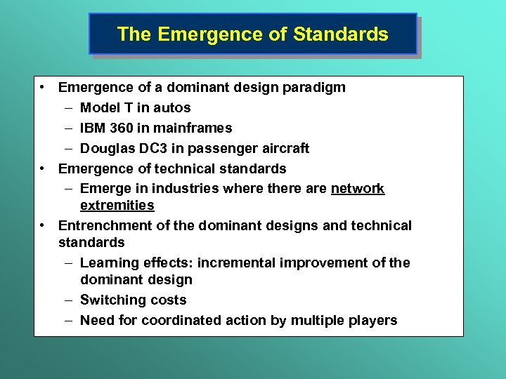 The Emergence of Standards • Emergence of a dominant design paradigm – Model T
