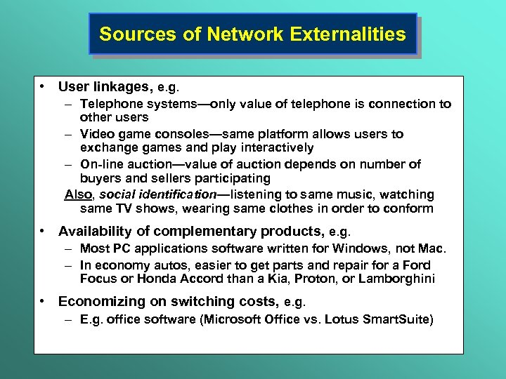 Sources of Network Externalities • User linkages, e. g. – Telephone systems—only value of