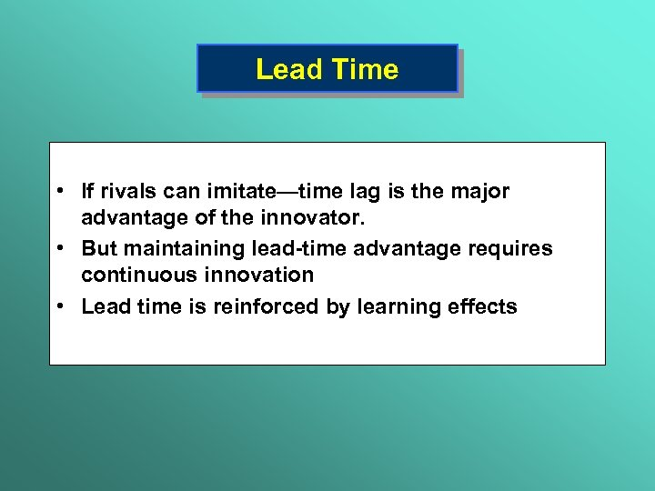 Lead Time • If rivals can imitate—time lag is the major advantage of the