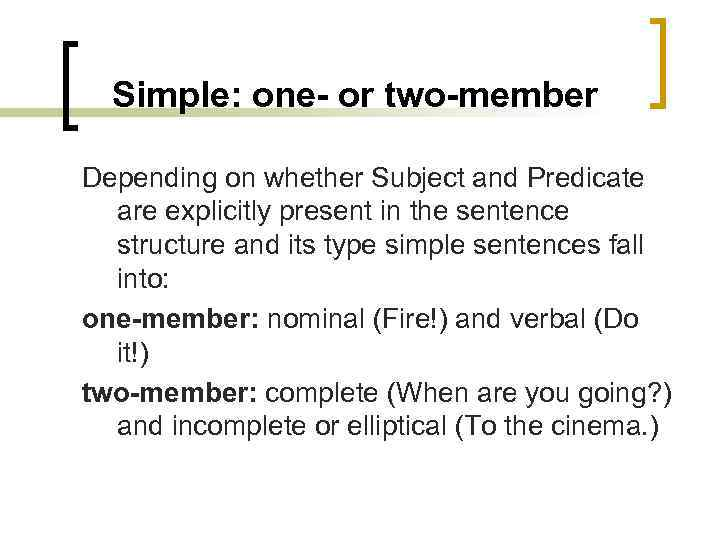 Simple: one- or two-member Depending on whether Subject and Predicate are explicitly present in