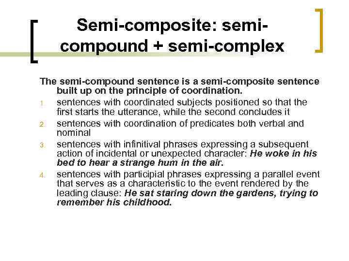 Semi-composite: semicompound + semi-complex The semi-compound sentence is a semi-composite sentence built up on