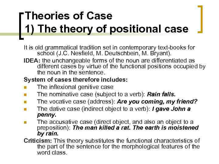 Theories of Case 1) The theory of positional case It is old grammatical tradition