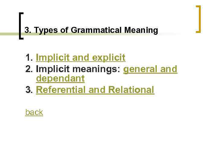 3. Types of Grammatical Meaning 1. Implicit and explicit 2. Implicit meanings: general and