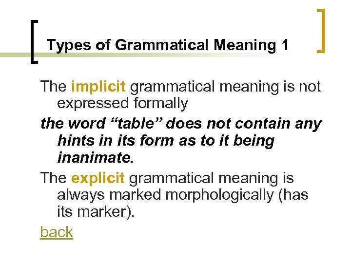 Types of Grammatical Meaning 1 The implicit grammatical meaning is not expressed formally the