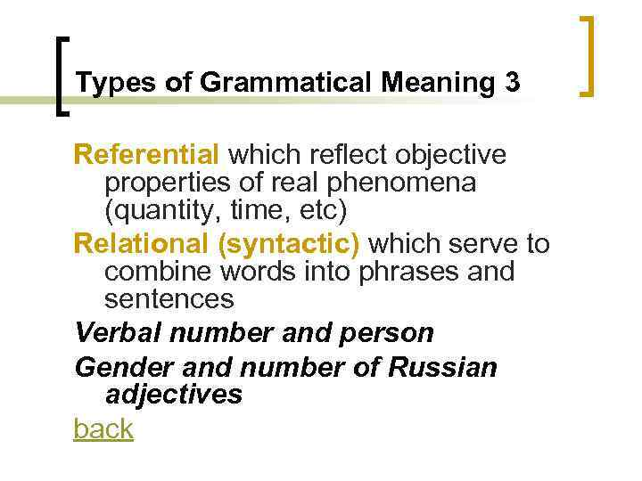 Types of Grammatical Meaning 3 Referential which reflect objective properties of real phenomena (quantity,