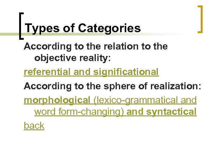 Types of Categories According to the relation to the objective reality: referential and significational