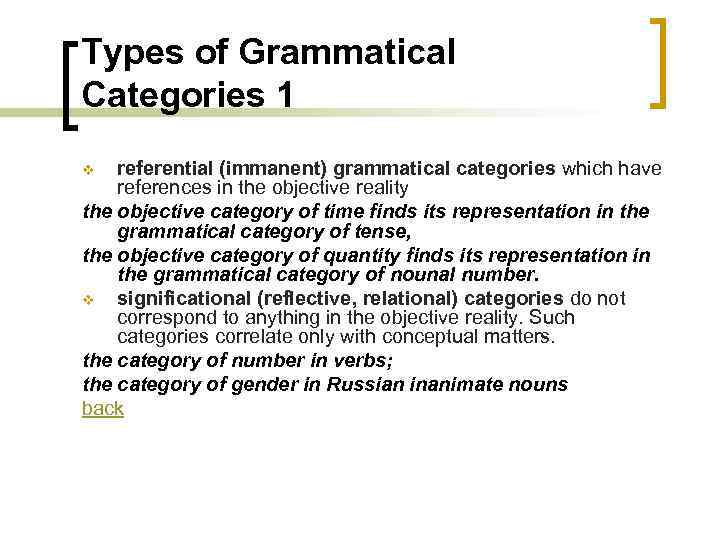 Types of Grammatical Categories 1 referential (immanent) grammatical categories which have references in the