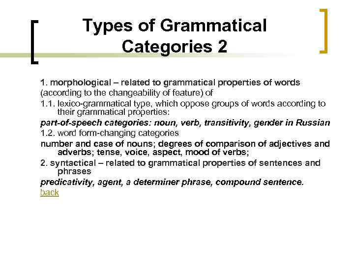 Types of Grammatical Categories 2 1. morphological – related to grammatical properties of words