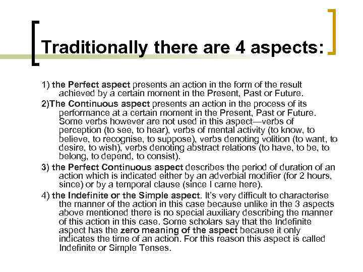 Traditionally there are 4 aspects: 1) the Perfect aspect presents an action in the