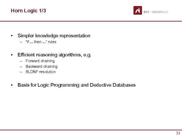 """Horn Logic 1/3 • Simpler knowledge representation – """"if. . . then. . ."""