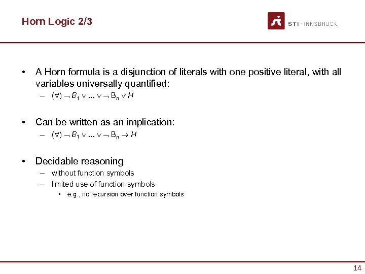 Horn Logic 2/3 • A Horn formula is a disjunction of literals with one