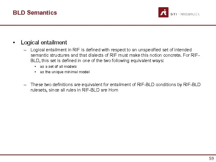 BLD Semantics • Logical entailment – Logical entailment in RIF is defined with respect