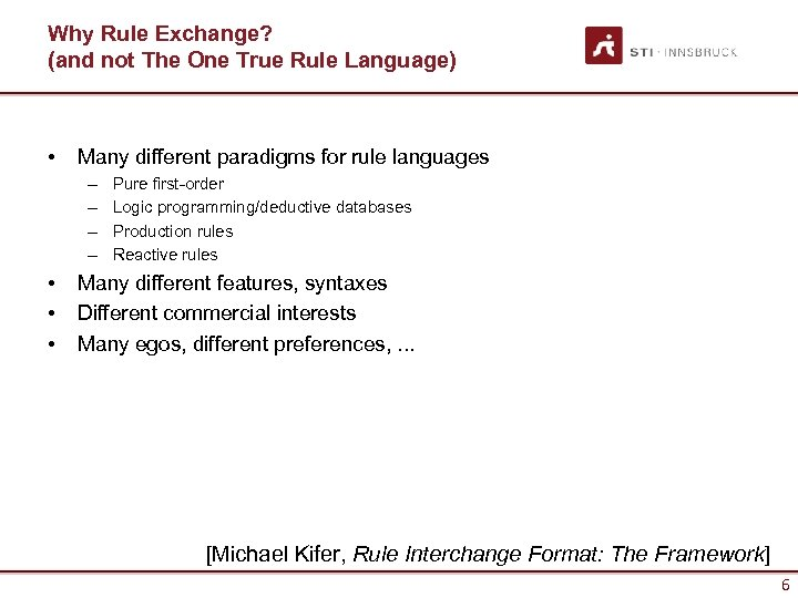 Why Rule Exchange? (and not The One True Rule Language) • Many different paradigms