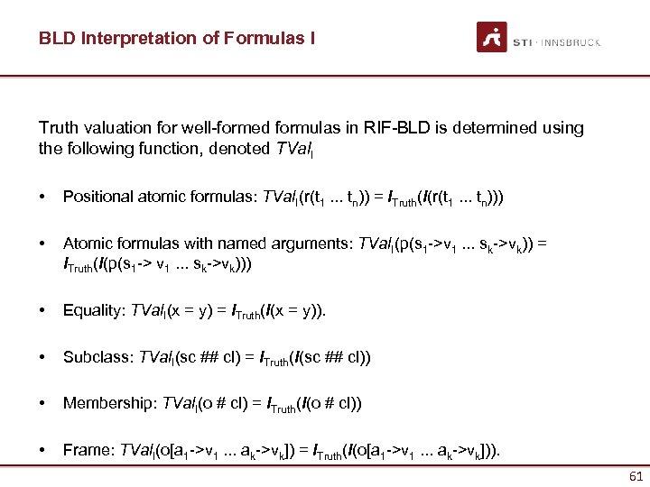 BLD Interpretation of Formulas I Truth valuation for well-formed formulas in RIF-BLD is determined