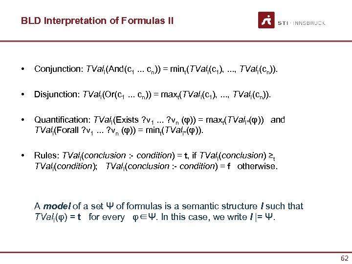 BLD Interpretation of Formulas II • Conjunction: TVal. I(And(c 1. . . cn)) =