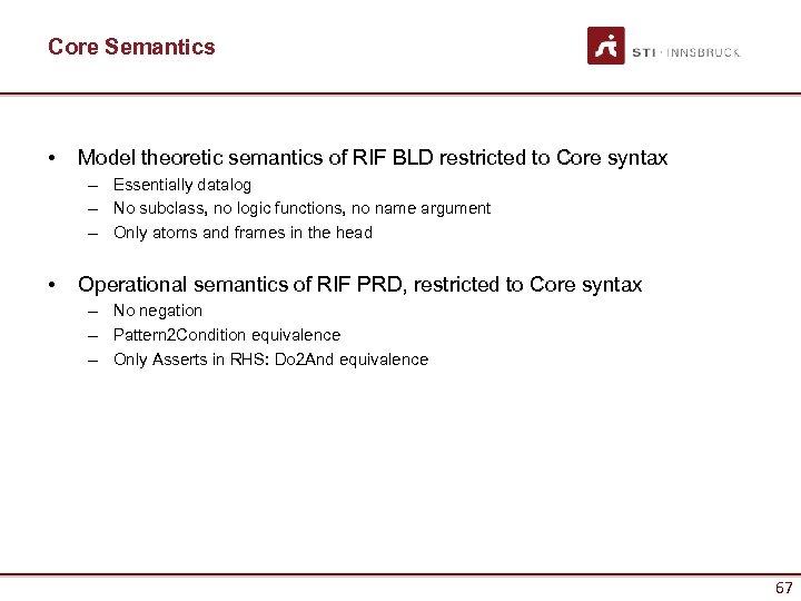 Core Semantics • Model theoretic semantics of RIF BLD restricted to Core syntax –