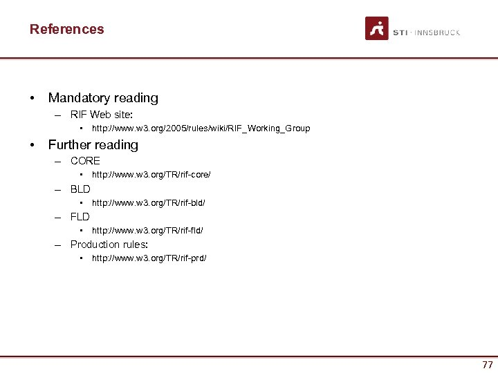References • Mandatory reading – RIF Web site: • http: //www. w 3. org/2005/rules/wiki/RIF_Working_Group