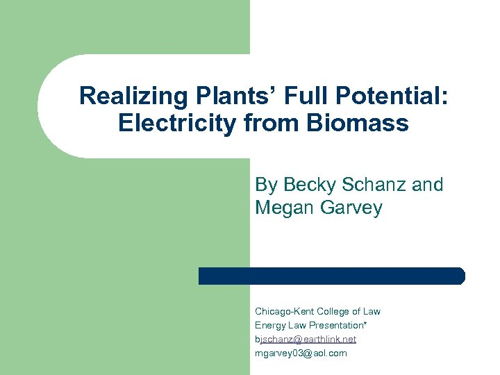 Realizing Plants' Full Potential: Electricity from Biomass By Becky Schanz and Megan Garvey Chicago-Kent