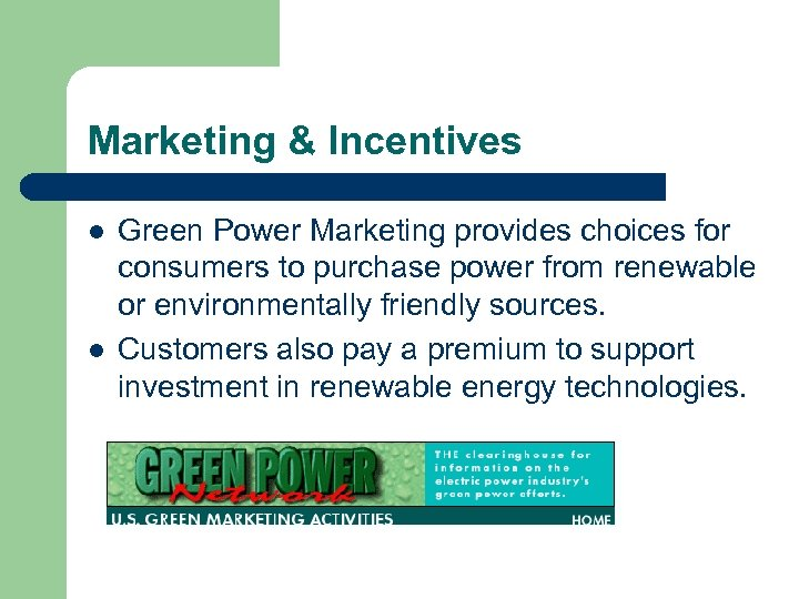 Marketing & Incentives l l Green Power Marketing provides choices for consumers to purchase