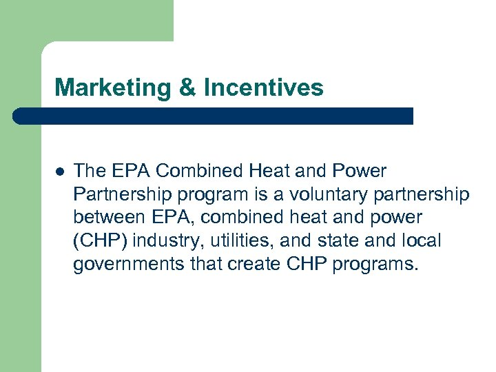 Marketing & Incentives l The EPA Combined Heat and Power Partnership program is a