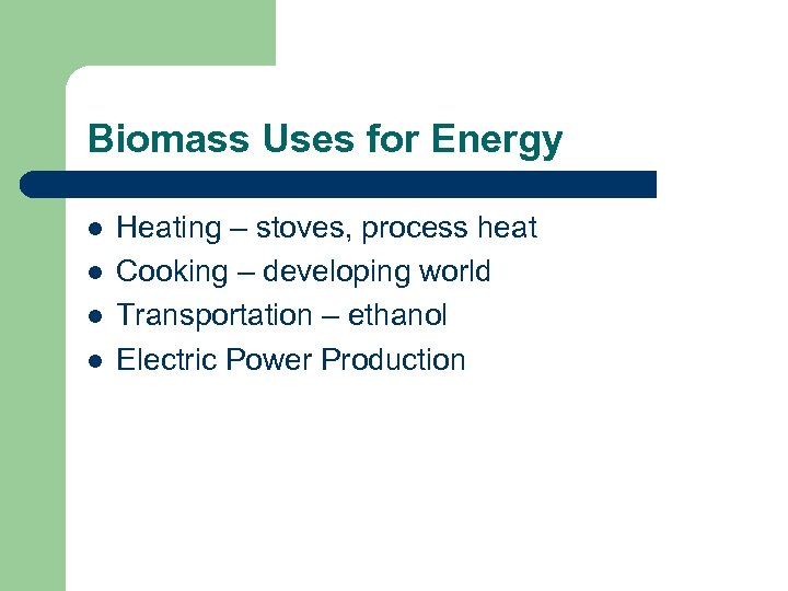 Biomass Uses for Energy l l Heating – stoves, process heat Cooking – developing