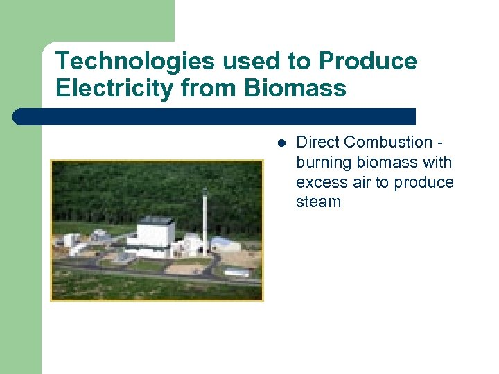 Technologies used to Produce Electricity from Biomass l Direct Combustion burning biomass with excess