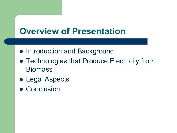 Overview of Presentation l l Introduction and Background Technologies that Produce Electricity from Biomass